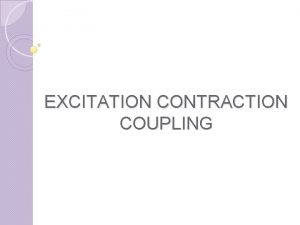 EXCITATION CONTRACTION COUPLING EXCITATION CONTRACTION COUPLING MOLECULAR BASIS