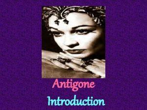 Antigone Introduction Myths A Earliest form of literature