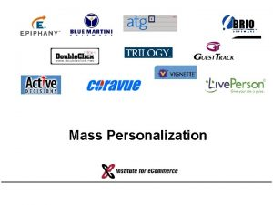 Mass Personalization Outline What is personalization Personalization is