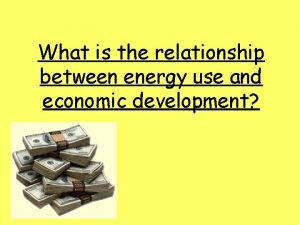What is the relationship between energy use and