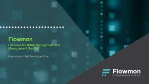 Flowmon Overview for MAMI Management and Measurement Summit