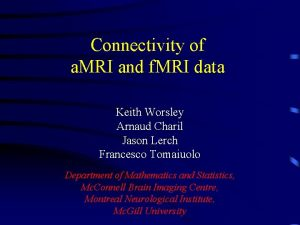 Connectivity of a MRI and f MRI data