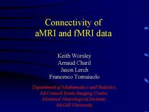 Connectivity of a MRI and f MRI data
