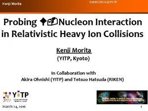 Kenji Morita Ex HIC 2016YITP Probing WNucleon Interaction
