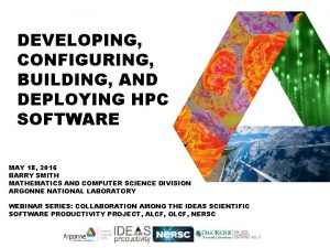DEVELOPING CONFIGURING BUILDING AND DEPLOYING HPC SOFTWARE MAY