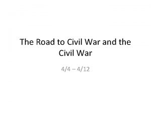 The Road to Civil War and the Civil