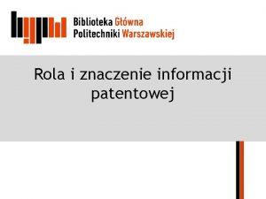 Rola i znaczenie informacji patentowej Plan wykadu Wasno