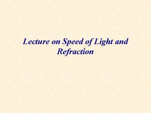 Lecture on Speed of Light and Refraction Speed