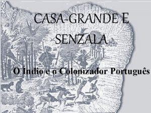 CASAGRANDE E SENZALA O ndio e o Colonizador