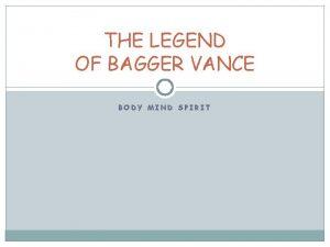 THE LEGEND OF BAGGER VANCE BODY MIND SPIRIT