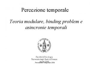 Percezione temporale Teoria modulare binding problem e asincronie