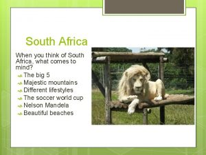South Africa When you think of South Africa