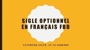SIGLE OPTIONNEL EN FRANAIS FBD CATHERINE DALP CP