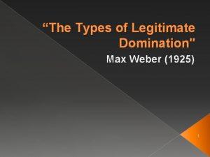 The Types of Legitimate Domination Max Weber 1925