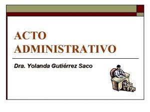 ACTO ADMINISTRATIVO Dra Yolanda Gutirrez Saco SEGUNDO SEMESTRE