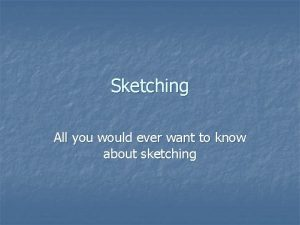 Sketching All you would ever want to know
