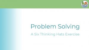 Problem Solving A Six Thinking Hats Exercise Six
