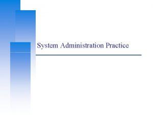 System Administration Practice Computer Center CS NCTU What