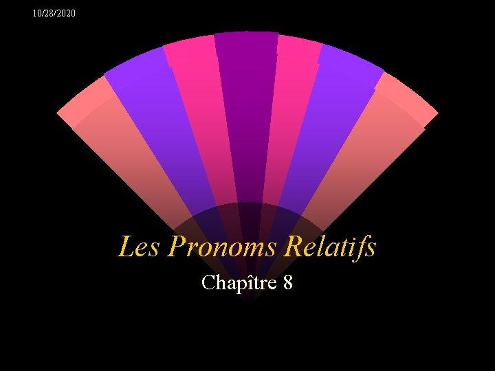 10282020 Les Pronoms Relatifs Chaptre 8 Un pronom