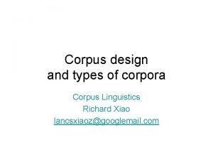 Corpus design and types of corpora Corpus Linguistics