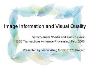 Image Information and Visual Quality Hamid Rahim Sheikh