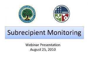Subrecipient Monitoring Webinar Presentation August 25 2010 Sound