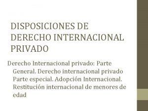 DISPOSICIONES DE DERECHO INTERNACIONAL PRIVADO Derecho Internacional privado