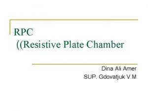 RPC Resistive Plate Chamber Dina Ali Amer SUP