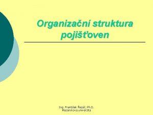 Organizan struktura pojioven Ing Frantiek ez Ph D