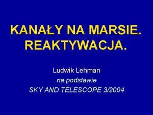 KANAY NA MARSIE REAKTYWACJA Ludwik Lehman na podstawie