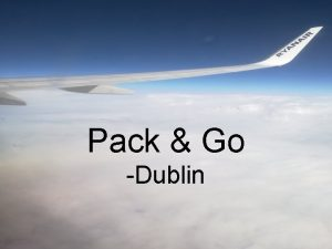 Pack Go Dublin PROJECT PACK AND GO Were