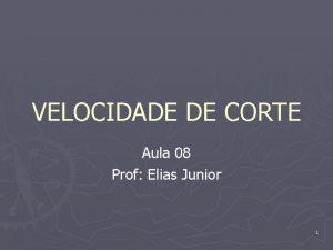 VELOCIDADE DE CORTE Aula 08 Prof Elias Junior