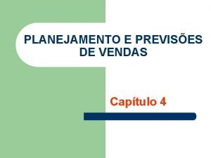 PLANEJAMENTO E PREVISES DE VENDAS Captulo 4 Planejamento