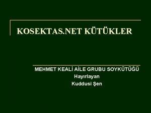 KOSEKTAS NET KTKLER MEHMET KEAL ALE GRUBU SOYKT
