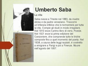 Umberto Saba La vita Saba nasce a Trieste