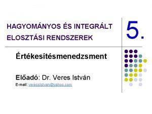 HAGYOMNYOS S INTEGRLT ELOSZTSI RENDSZEREK rtkestsmenedzsment Elad Dr