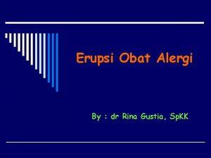 Erupsi Obat Alergi By dr Rina Gustia Sp