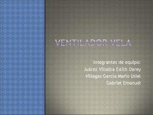 Integrantes de equipo Jurez Villalba Eslith Darey Villegas