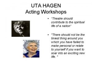 UTA HAGEN Acting Workshops Theatre should contribute to