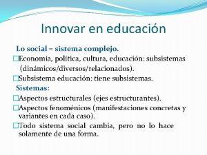 Innovar en educacin Lo social sistema complejo Economa