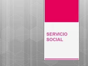 SERVICIO SOCIAL Qu es el Servicio Social Es
