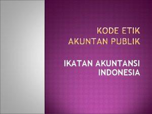 IKATAN AKUNTANSI INDONESIA Aturan Etika ini harus diterapkan