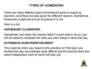 TYPES OF HOMEWORK There are many different types