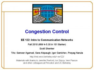 Congestion Control EE 122 Intro to Communication Networks