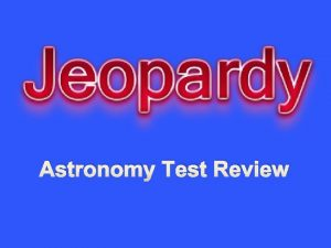 Astronomy Test Review Astronomy Astronomy 1 2 3