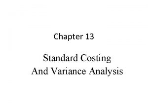 Chapter 13 Standard Costing And Variance Analysis Standard
