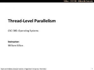 Killian CSCI 380 Millersville University ThreadLevel Parallelism CSCI