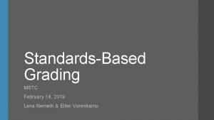 StandardsBased Grading MSTC February 14 2019 Lena Nemeth