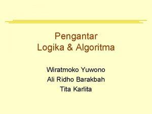 Pengantar Logika Algoritma Wiratmoko Yuwono Ali Ridho Barakbah