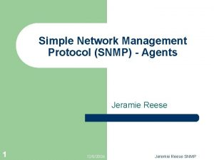 Simple Network Management Protocol SNMP Agents Jeramie Reese